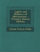 Lights and Shadows of Mormonism - Primary Source Edition