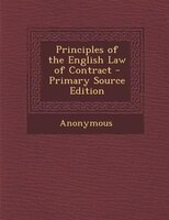 Principles of the English Law of Contract - Primary Source Edition