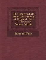The Intermediate Education History of England, Part 1 - Primary Source Edition