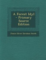 A Forest Idyl - Primary Source Edition