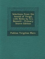 Selections from the Aeneid of Vergil, with Notes by G.L. Bennett - Primary Source Edition
