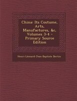 China: Its Costume, Arts, Manufactures, &c, Volumes 3-4 - Primary Source Edition
