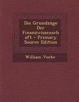 Die Grundznge Der Finanzwissenschaft - Primary Source Edition