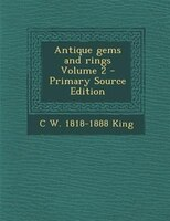 Antique gems and rings Volume 2 - Primary Source Edition