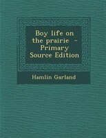 Boy life on the prairie  - Primary Source Edition