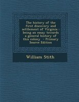 The history of the first discovery and settlement of Virginia: being an essay towards a general history of this colony  - Primary