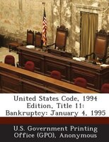 United States Code, 1994 Edition, Title 11: Bankruptcy: January 4, 1995
