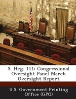 S. Hrg. 111: Congressional Oversight Panel March Oversight Report