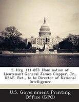 S. Hrg. 111-857: Nomination of Lieutenant General James Clapper, Jr., USAF, Ret., to be Director of National Intelli