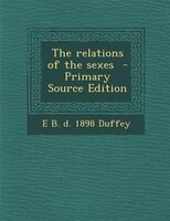 The relations of the sexes  - Primary Source Edition