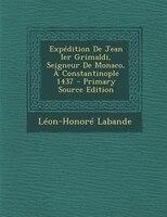 ExpTdition De Jean Ier Grimaldi, Seigneur De Monaco, + Constantinople 1437 - Primary Source Edition