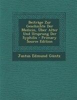 BeitrSge Zur Geschichte Der Medicin, _ber Alter Und Ursprung Der Syphilis - Primary Source Edition