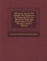Memoria Acerca Del Empleo De Explosivos De Seguridad En Las Minas De Hulla Que Desprenden Gris* - Primary Source Edition