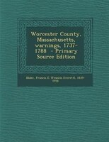 Worcester County, Massachusetts, warnings, 1737-1788  - Primary Source Edition