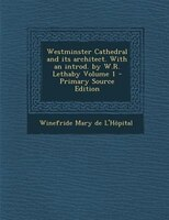 Westminster Cathedral and its architect. With an introd. by W.R. Lethaby Volume 1 - Primary Source Edition