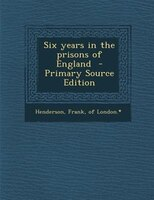 Six years in the prisons of England  - Primary Source Edition