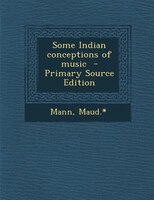 Some Indian conceptions of music  - Primary Source Edition