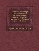 MTmoire historique sur le d(me du PanthTon frantais: divisT en quatre parties ...  - Primary Source Edition