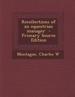 Recollections of an equestrian manager  - Primary Source Edition
