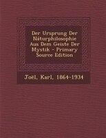 Der Ursprung Der Nßturphilosophie Aus Dem Geiste Der Mystik - Primary Source Edition