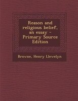 Reason and religious belief, an essay - Primary Source Edition