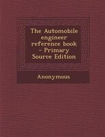 The Automobile engineer reference book - Primary Source Edition