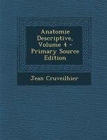 Anatomie Descriptive, Volume 4 - Primary Source Edition
