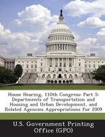 House Hearing, 110th Congress: Part 5: Departments of Transportation and Housing and Urban Development, and Related Agencies Appro