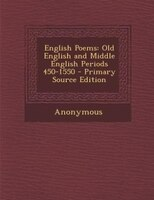 English Poems: Old English and Middle English Periods 450-1550 - Primary Source Edition