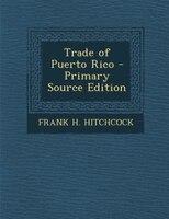 Trade of Puerto Rico - Primary Source Edition