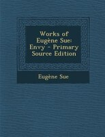 Works of Eugène Sue: Envy - Primary Source Edition