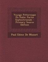 Voyage Pittoresque En Italie: Partie Septentrionale - Primary Source Edition