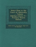 Select Pleas in the Court of Admiralty ..., Volume 2;volume 11 - Primary Source Edition