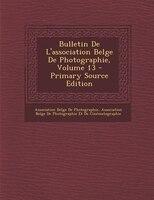 Bulletin De L'association Belge De Photographie, Volume 13 - Primary Source Edition