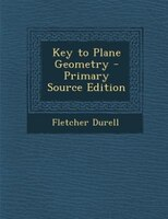Key to Plane Geometry - Primary Source Edition