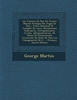 Les Justices De Paix En France: Manuel Pratique Des Juges De Paix : Précis Raisonné Et Complet De Leurs Attributions - George Martin