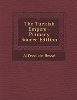 The Turkish Empire - Primary Source Edition