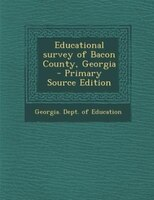 Educational survey of Bacon County, Georgia  - Primary Source Edition