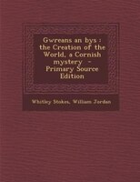 Gwreans an bys: the Creation of the World, a Cornish mystery  - Primary Source Edition