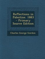 Reflections in Palestine. 1883 - Primary Source Edition