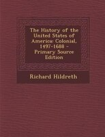The History of the United States of America: Colonial, 1497-1688 - Primary Source Edition
