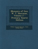 Memoirs of Gen. W. T. Sherman, Volume 2 - Primary Source Edition