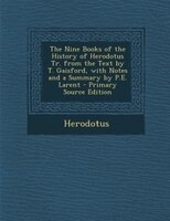 The Nine Books of the History of Herodotus Tr. from the Text by T. Gaisford, with Notes and a Summary by P.E. Larent - Primary Sou