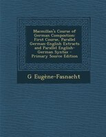 Macmillan's Course of German Compostion: First Course, Parallel German-English Extracts and Parallel English-German