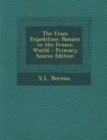The Fram Expedition: Nansen in the Frozen World - Primary Source Edition