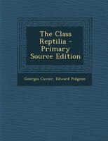The Class Reptilia - Primary Source Edition