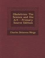 Obstetrics: The Science and the Art - Primary Source Edition