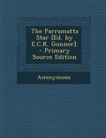 The Parramatta Star [Ed. by E.C.K. Gonner]. - Primary Source Edition
