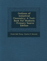 Outlines of Industrial Chemistry: A Text-Book for Students - Primary Source Edition