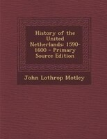 History of the United Netherlands: 1590-1600 - Primary Source Edition
